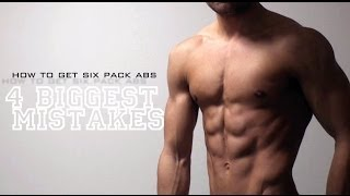 How to Get a Six Pack - 4 Biggest Mistakes