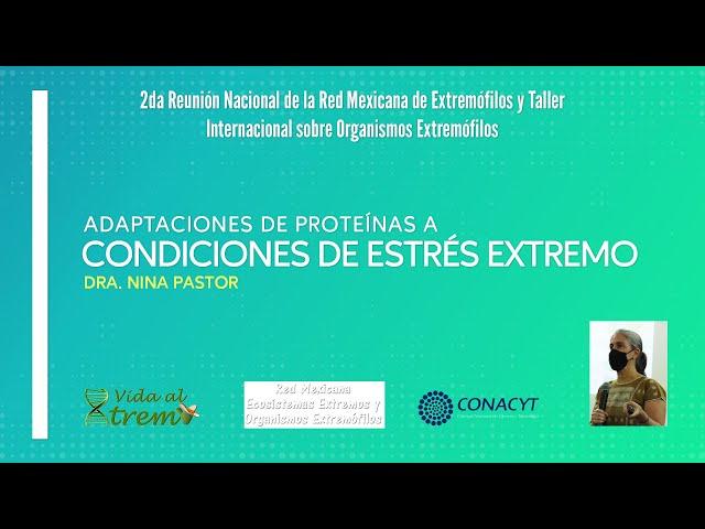 Adaptaciones De Proteínas A Condiciones De Estrés Extremo - Dra. Nina Pastor
