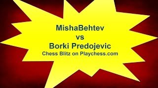 MishaBehtev vs Borki Predojević Chess Blitz  Game 1