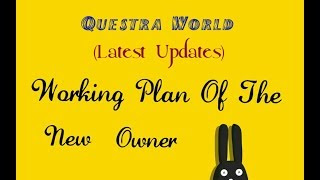 Questra World | Working Plan Of The New Owner