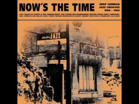 Various - Now's the Time : Deep German Jazz Grooves 1956-1965, Soul Big-Band Music ALBUM Compilation