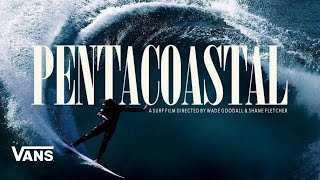 PENTACOASTAL: A Surf Film Directed by Wade Goodall & Shane Fletcher | Surf | VANS