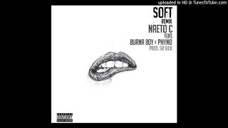 "Naeto C ft. Burna Boy & Phyno – ""Soft"" (Remix)"