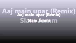 Aaj main upar (Slam Jamm Remix)