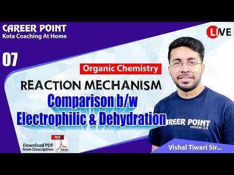 🔴Reaction Mechanism L-7 | Comparison B/w Electrophilic & Dehydration | NEET & JEE | VT Sir