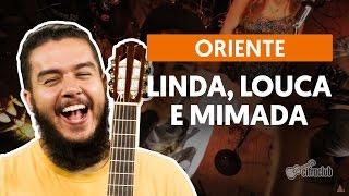 Linda, Louca e Mimada - Oriente (aula de violão simplificada) thumbnail