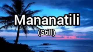 MANANATILI (STILL TAGALOG VERSION) WITH LYRICS