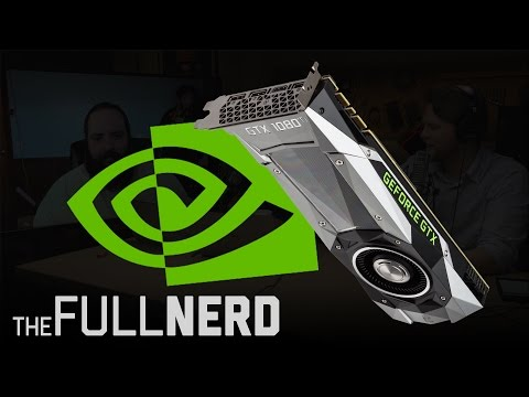 The Nvidia GeForce GTX 1080 TI is coming! | The Full Nerd Ep. 18 (pt 2 of 3)
