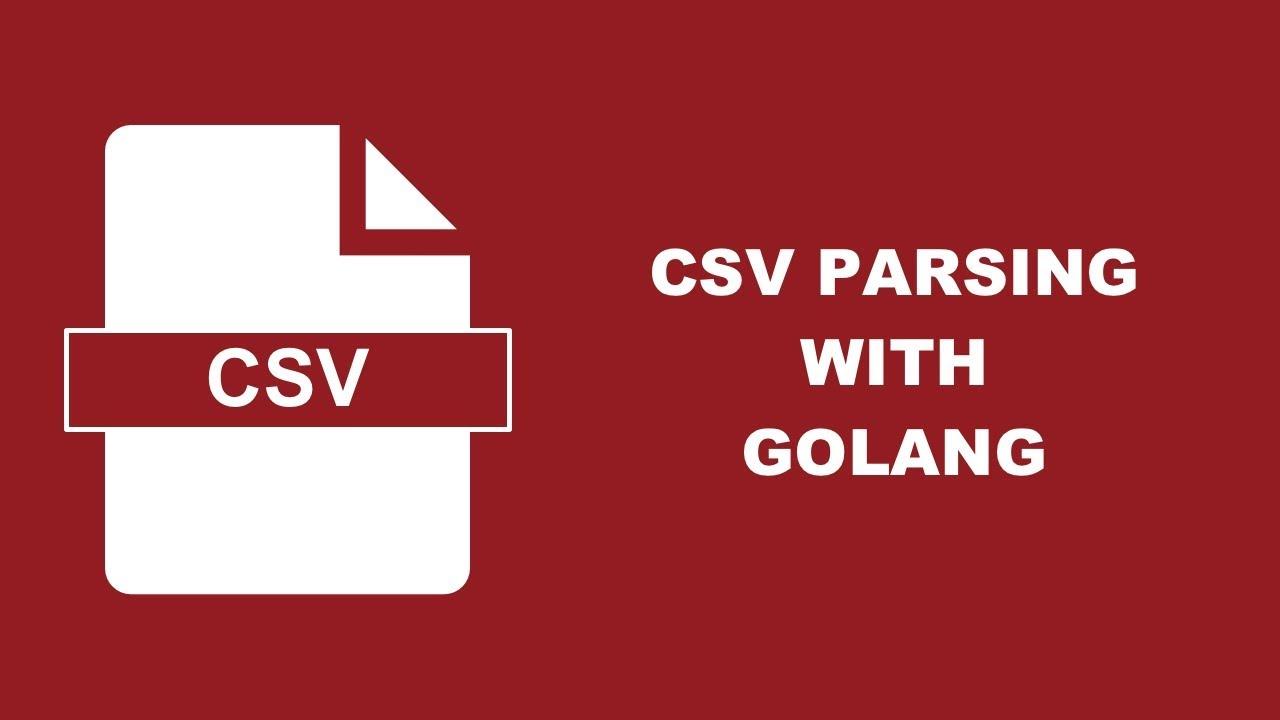 Parse CSV Data Using The Go Programming Language