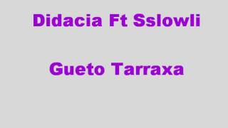Didacia Gueto Tarraxa (Ft Sslowli)