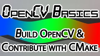 OpenCV Basics - 11 - Building OpenCV + Contribute with CMake thumbnail
