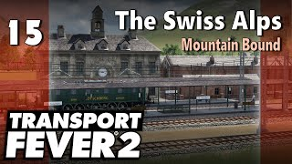 Transport Fever 2 | Modded Freeplay - The Swiss Alps #15: Mountain Bound