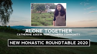 Alone Together: New Monastic Roundtable 2020 / Catherine Askew
