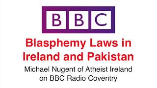 Blasphemy laws in Ireland and Pakistan - Michael Nugent on BBC