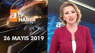 Atv Ana Haber | 26 Mayıs 2019
