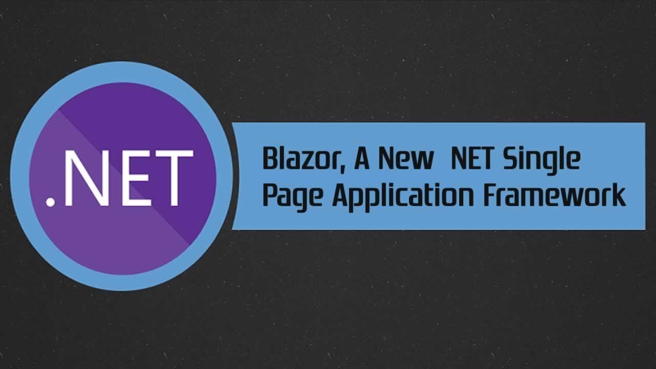 Blazor, a New  NET Single Page Application Framework