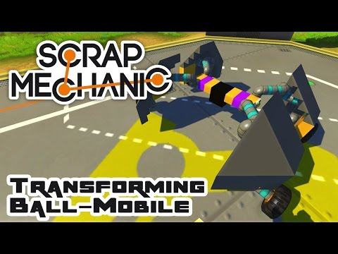 Let's Build A Transforming Ball-Mobile  - Let's Play Scrap Mechanic - Part 310