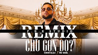 Chu Gon Do Remix | Karan Aujla | Tru-Skool | Rupan Bal | Ft. P.B.K Studio