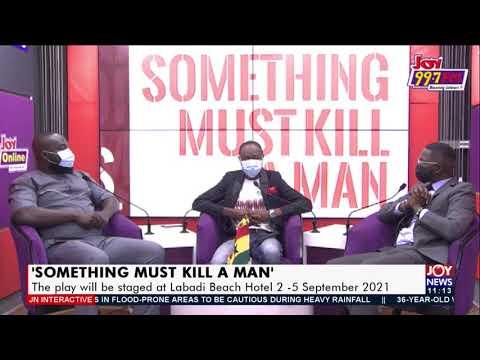 'Something Must kill a Man': An open air theatre play by Latif Abubakar - JoyNews (1-9-21)