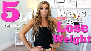 5 Healthy Ways to Lose Weight | Love Sweat Fitness