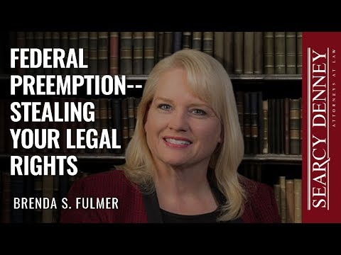 Federal Preemption--Stealing Your Legal Rights