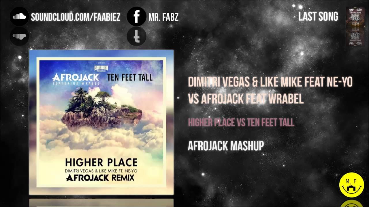 Dimitri Vegas Like Mike Vs Afrojack Higher Place Vs Ten Feet Tall Afrojack Mashup