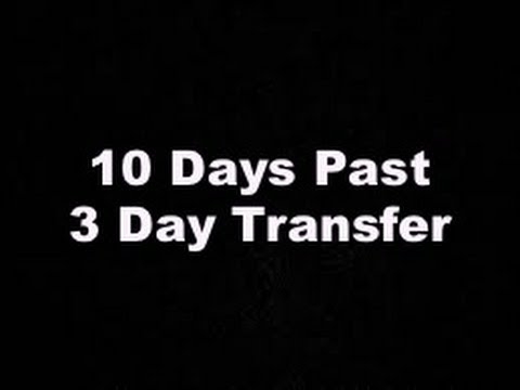10 Days Past 3 Day Transfer Youtube