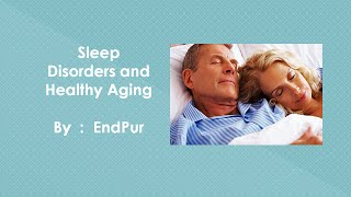 Sleep Disorders and Healthy Aging  - Causes of Insomnia - Trouble Sleeping