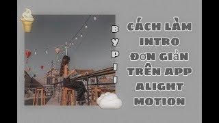 ~4_Hướng dẫn cách làm intro trên app Alight Motion ❤😽| [•PII_XỊN_XÒ🌈•] |