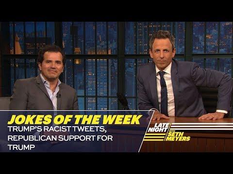 Seth's FavoriteJokesoftheWeek: Trump's Racist Tweets, Republican Support for Trump