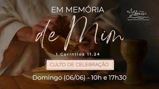 Culto de Celebração   06/06/21 (17h30) - Santa Ceia e Recepção de Novos Membros.