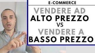 I VANTAGGI di vendere ad ALTO PREZZO - Basso prezzo vs Alto prezzo   e commerce ita
