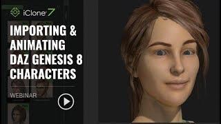 [Webinar] Importing & Animating Daz Genesis 8 Characters in iClone_July 10, 2018