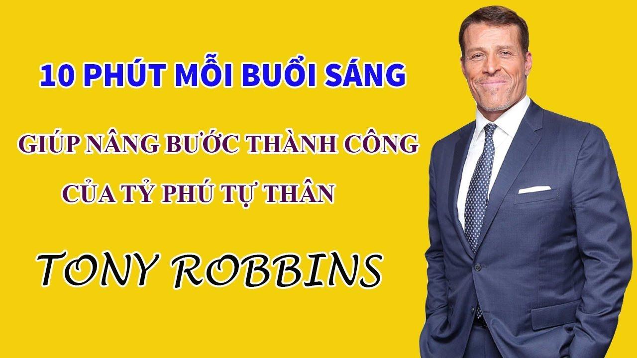 10 Phút mỗi buổi sáng giúp nâng bước thành công của tỷ phú tự thân TONY ROBBINS