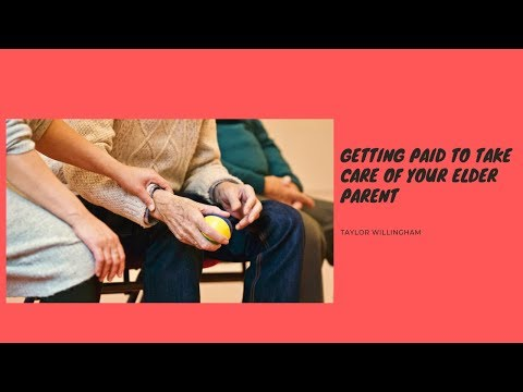 Getting Paid to Take Care of Your Elderly Parent