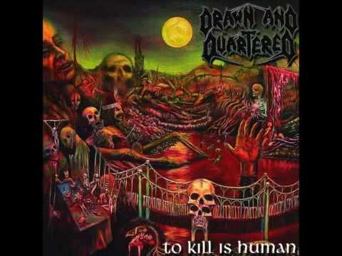 Drawn and Quartered - To Kill Is Human (full album)