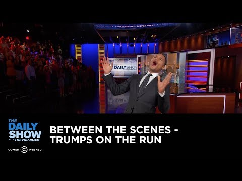 Between the Scenes – Trumps on the Run: The Daily Show