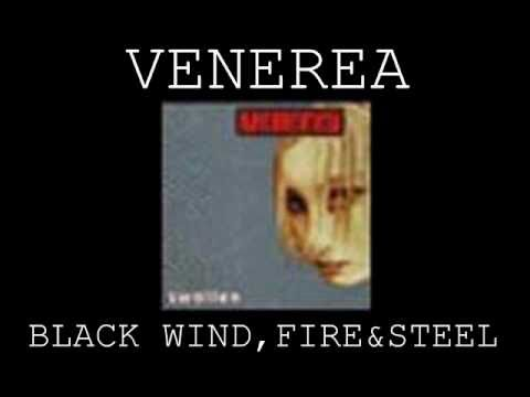 VENEREA - BLACK WIND,FIRE & STEEL
