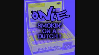 ONIE - SMOKIN ON A DUTCH