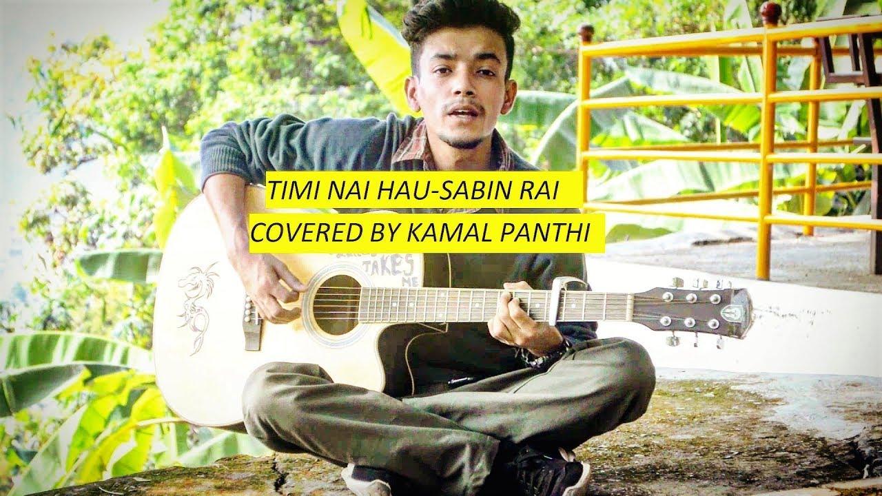 Timi Nai Hau Sabin Rai Covered By Kamal Panth Youtube