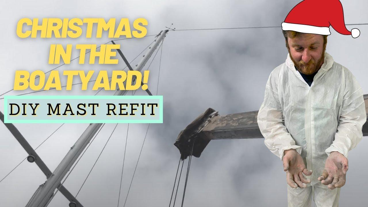 EP 23: Boatyard Christmas - DIY Mast Refit | Two the Horizon Sailing