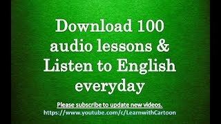 download 100 audio lessons and Listen to English everyday