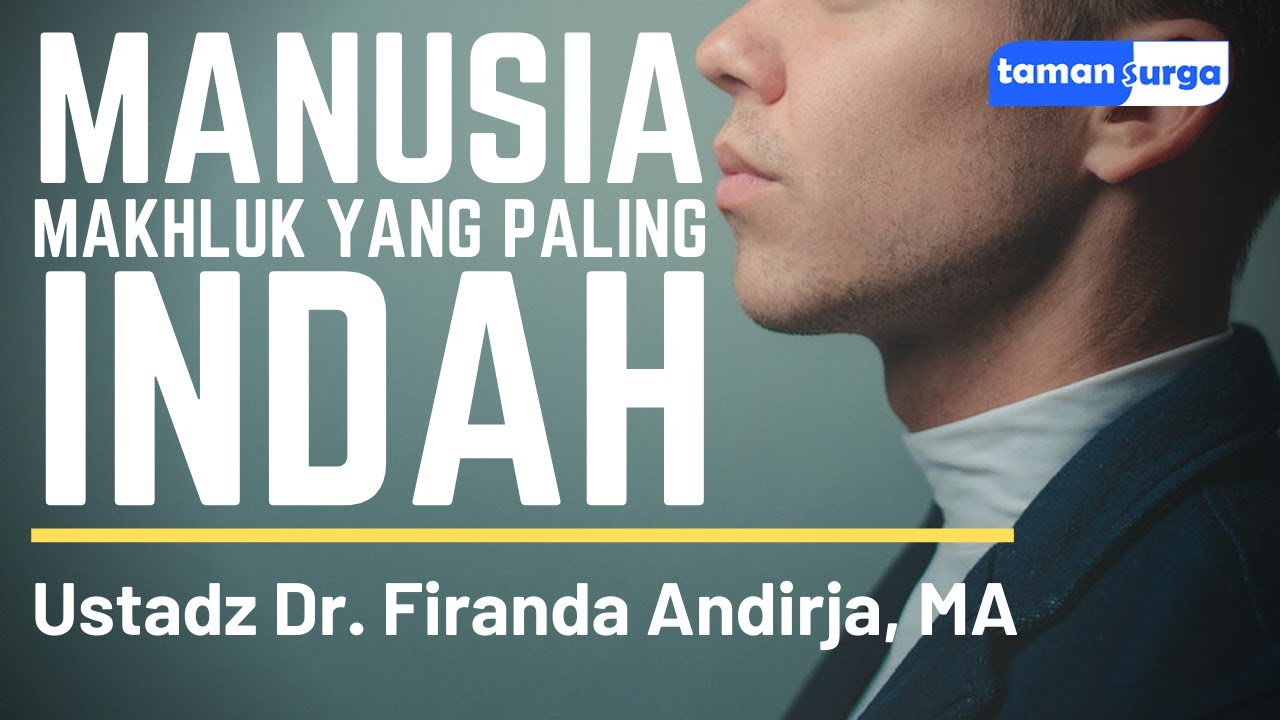 Manusia Makhluk yang Paling Indah - Ustadz Dr. Firanda Andirja, Lc, MA
