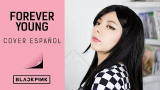Forever Young ♥ Cover Español BLACKPINK ♥ Spanish Cover
