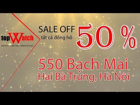 [TOPWATCH] Giảm Giá 50% TẤT CẢ ĐỒNG HỒ - Showroom 550 Bạch Mai, Hai Bà Trưng, Hà Nội