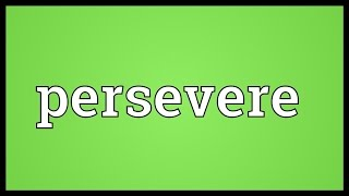 Persevere Meaning