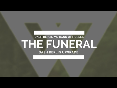 Dash Berlin vs. Band of Horses - The Funeral (Dash Berlin Upgrade)