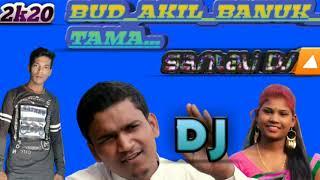 New~Dj🔼BUD_AKIL_BANUK_TAMA...__Santali~Dj%Kamal&Shyamal…Bolla..Rasul..pur⬇2k20....🔣