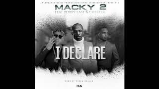 Macky 2  I Declare  Ft  Bobby East & Chester