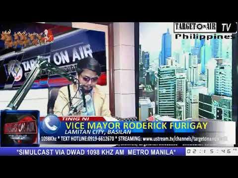 TARGET ON AIR VICE MAYOR RODERICK FURIGAY LAMITAN CITY, BASILAN